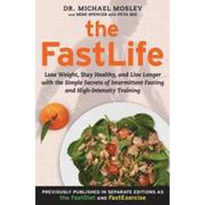 The FastLife: Lose Weight, Stay Healthy, and Live Longer with the Simple Secrets of Intermittent Fasting and High-Intensity Training (Häftad, 2015)