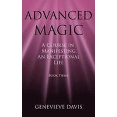 Advanced Magic: A Course in Manifesting an Exceptional Life (Book 3) (Häftad, 2014)