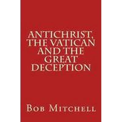 Antichrist, the Vatican and the Great Deception (Häftad, 2015)