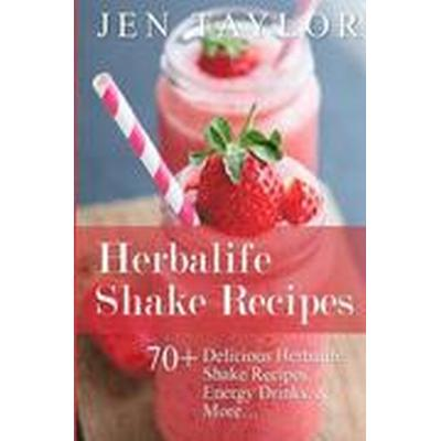 Herbalife Shake Recipes: 70+ Delicious Herbalife Shake Recipes, Energy Drinks, & More (Häftad, 2015)