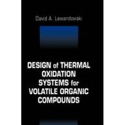 Design of Thermal Oxidation Systems for Volatile Organic Compounds (Inbunden, 1999)
