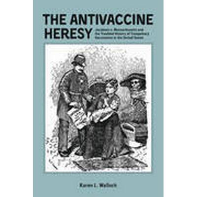 The Antivaccine Heresy (Inbunden, 2015)