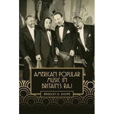 American Popular Music in Britain's Raj (Inbunden, 2015)