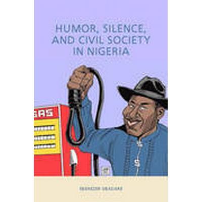 Humor, Silence, and Civil Society in Nigeria (Inbunden, 2016)