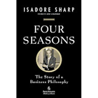 Four Seasons: The Story of a Business Philosophy (Häftad, 2012)