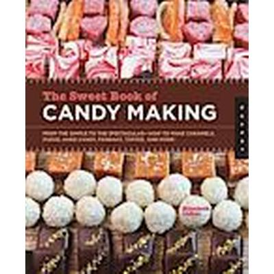 The Sweet Book of Candy Making (Häftad, 2013)