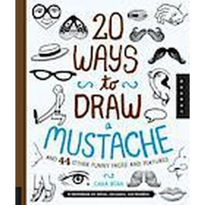 20 Ways to Draw a Mustache and 44 Other Funny Faces and Features (Häftad, 2014)