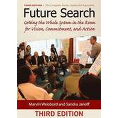 Future Search: Getting the Whole System in the Room for Vision, Commitment, and Action (Häftad, 2010)