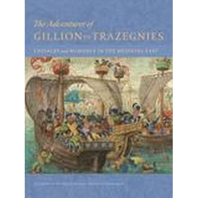 The Adventures of Gillion de Trazegnies - Chivalry and Romance in the Medieval East (Inbunden, 2016)