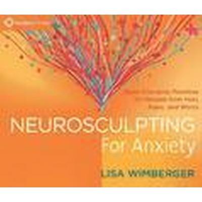 Neurosculpting for Anxiety (Ljudbok CD, 2016)