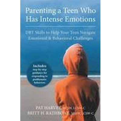 Parenting a Teen Who Has Intense Emotions (Häftad, 2016)