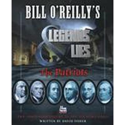 Bill O'Reilly's Legends and Lies: The Patriots (Inbunden, 2016)