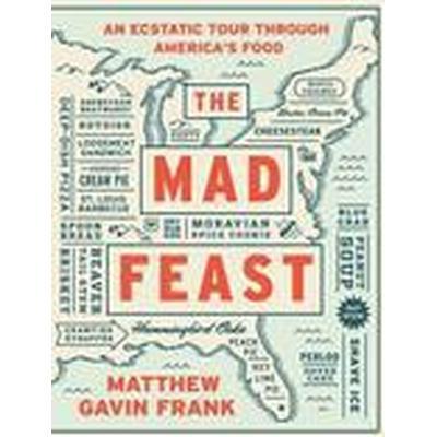 Mad Feast - An Ecstatic Tour Through America`s Food (Inbunden, 2015)