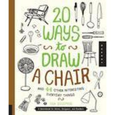 20 Ways to Draw a Chair and 44 Other Interesting Everyday Things (Häftad, 2015)