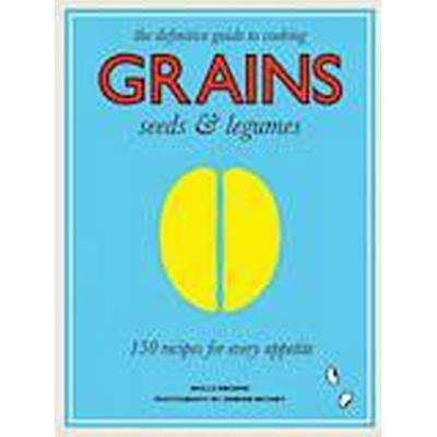 Grains - 150 Recipes for Every Appetite (Inbunden, 2014)