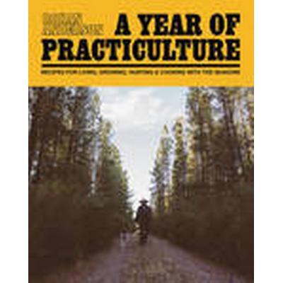 A Year of Practiculture (Inbunden, 2015)