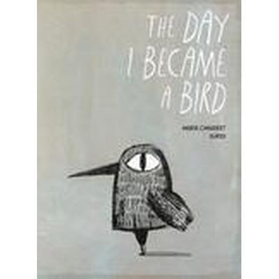The Day I Became a Bird (Inbunden, 2016)