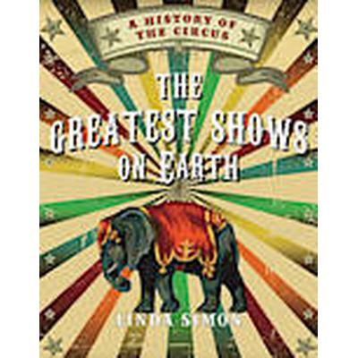 The Greatest Shows on Earth (Inbunden, 2014)
