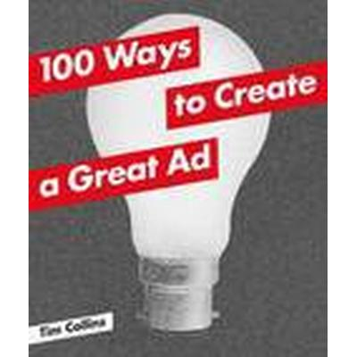 100 Ways to Create a Great Ad (Häftad, 2014)