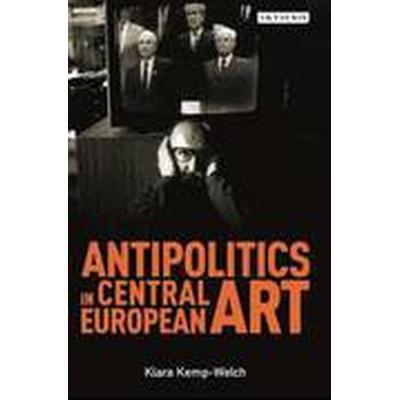 Antipolitics in Central European Art (Häftad, 2016)