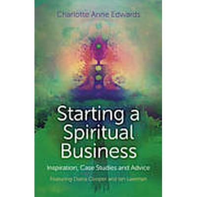 Starting a Spiritual Business - Inspiration, Case Studies and Advice (Häftad, 2014)