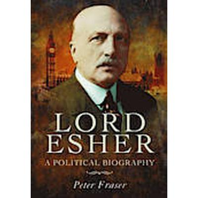 Lord Esher - A Political Biography (Inbunden, 2013)