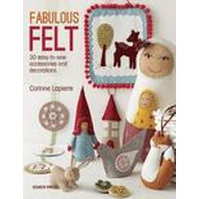 Fabulous Felt: How to Make Beautiful Accessories and Decorations (Häftad, 2015)