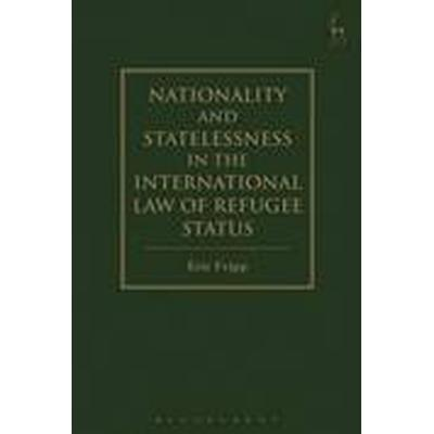 Nationality and Statelessness in the International Law of Refugee Status (Inbunden, 2016)