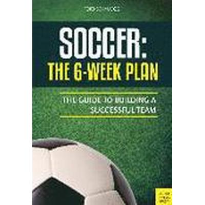 Soccer: The 6-Week Plan (Häftad, 2016)