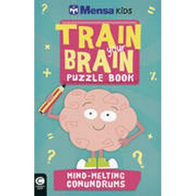 Mensa Train Your Brain: Mind-Melting Conundrums (Häftad, 2015)