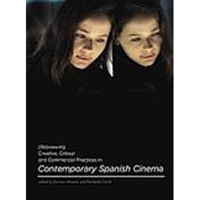 (Re)viewing Creative, Critical and Commercial Practices in Contemporary Spanish Cinema (Inbunden, 2014)