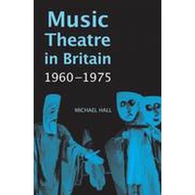 Music Theatre in Britain, 1960-1975 (Inbunden, 2015)
