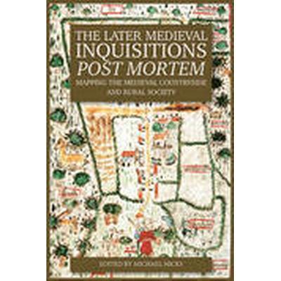The Later Medieval Inquisitions Post Mortem (Inbunden, 2016)