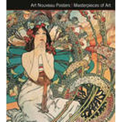 Art Nouveau Posters. Masterpieces of Art (Inbunden, 2014)