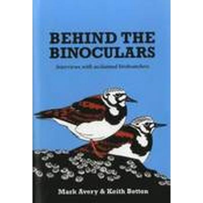 Behind the Binoculars (Inbunden, 2015)