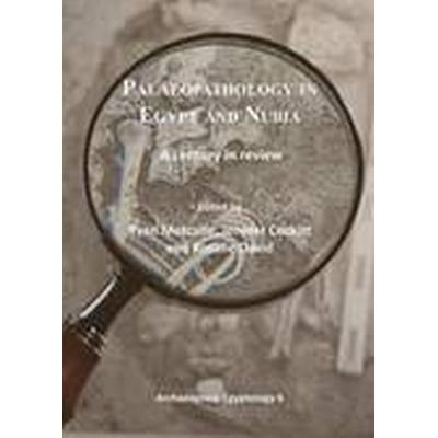 Palaeopathology in Egypt and Nubia (Häftad, 2014)