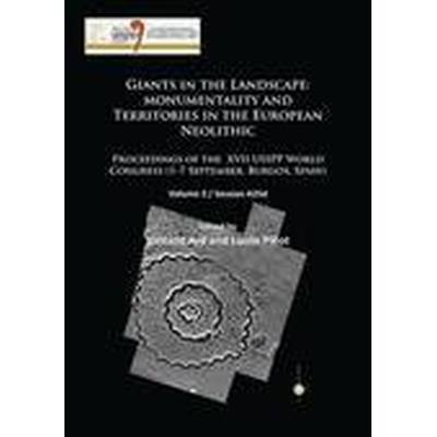 Giants in the Landscape: Monumentality and Territories in the European Neolithic: Volume 3 / Session A25D (Häftad, 2016)
