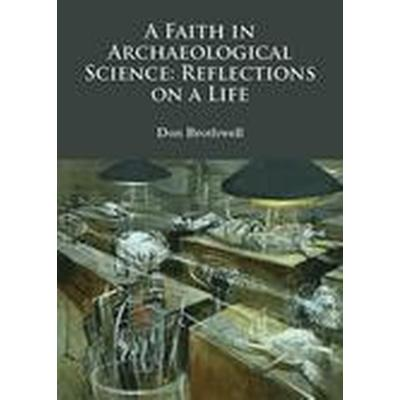 A Faith in Archaeological Science: Reflections on a Life (Häftad, 2016)