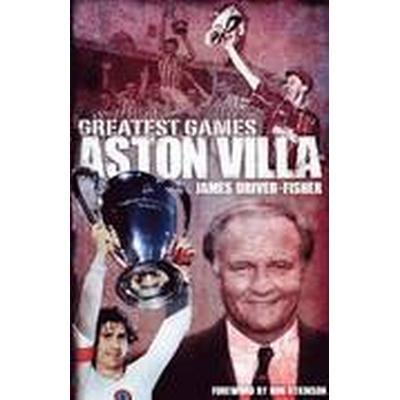 Aston Villa Greatest Games (Inbunden, 2015)