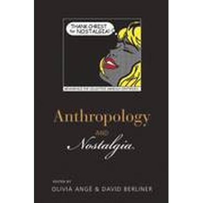 Anthropology and Nostalgia (Häftad, 2016)
