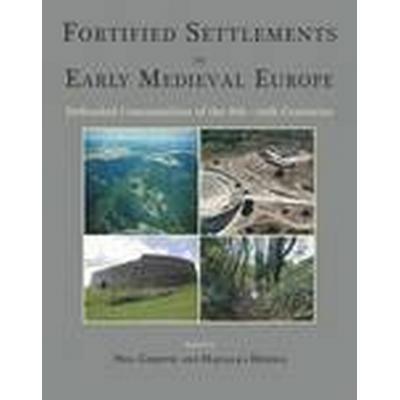 Fortified Settlements in Early Medieval Europe (Inbunden, 2016)