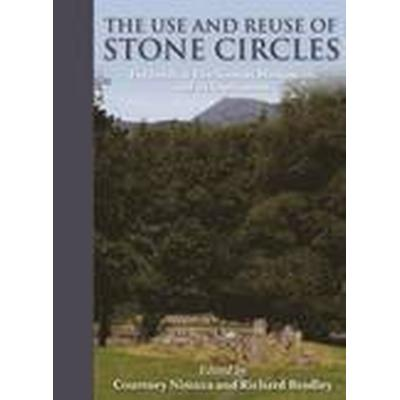 The Use and Reuse of Stone Circles (Häftad, 2015)