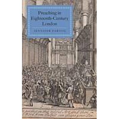 Preaching in Eighteenth-Century London (Inbunden, 2013)