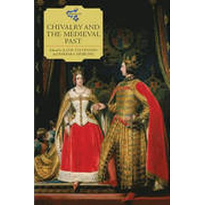 Chivalry and the Medieval Past (Inbunden, 2016)