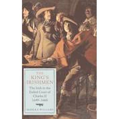King's Irishmen: the Irish in the Exiled Court of Charles II, 1649-1660 (Inbunden, 2014)
