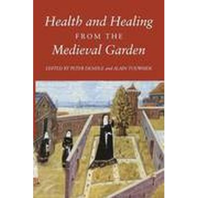Health and Healing from the Medieval Garden (Häftad, 2015)