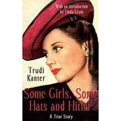Some Girls, Some Hats and Hitler (Häftad, 2012)