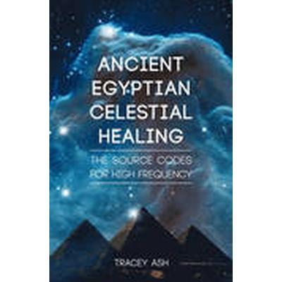 Ancient Egyptian Celestial Healing (Häftad, 2015)