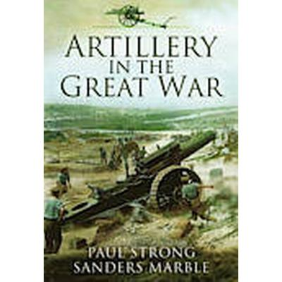 Artillery in the Great War (Häftad, 2013)