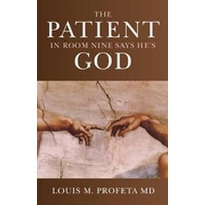 The Patient in Room Nine Says He's God (Häftad, 2010)